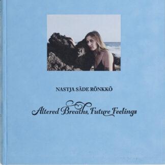 Nastja Säde-Rönkkö, Altered Breaths, Future Feelings (382011)