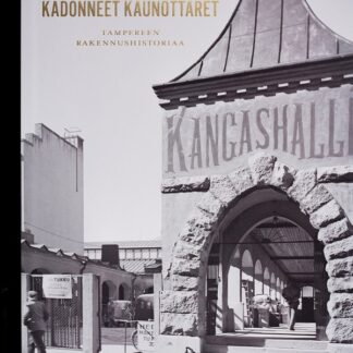 Kadonneet kaunottaret - Tampereen rakennushistoriaa (324399)