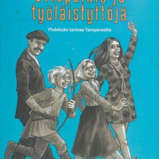 Ottopoikia ja työläistyttöjä - Yhdeksän tarinaa Tampereelta (324029)